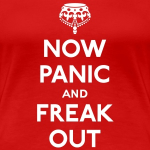 Now panic and freak out (Keep calm and carry on) T-shirts - Vrouwen Premium T-shirt