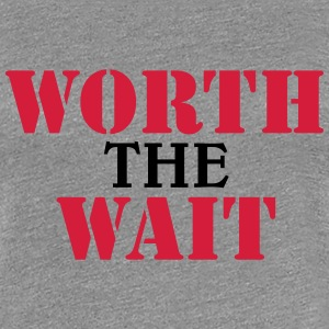 Worth the wait Tee shirts - T-shirt Premium Femme