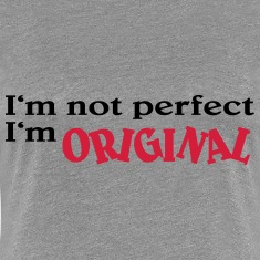 I'm not perfect. I'm original T-Shirts