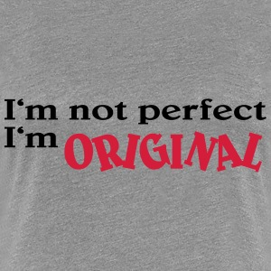 I'm not perfect. I'm original T-Shirts - Women's Premium T-Shirt