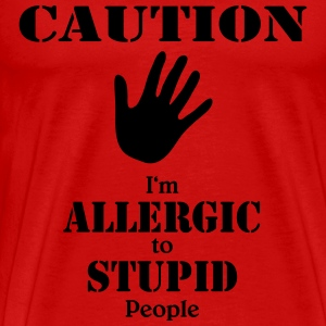 Caution, I'm allergic to stupid people T-shirts - Herre premium T-shirt