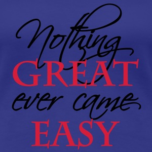 Nothing great ever came easy T-shirts - Dame premium T-shirt