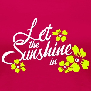 let the sunshine in T-shirts - Dame premium T-shirt