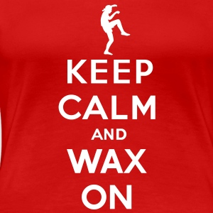 Keep calm and wax on  Karate Kid  Kraanvogel T-shirts - Vrouwen Premium T-shirt