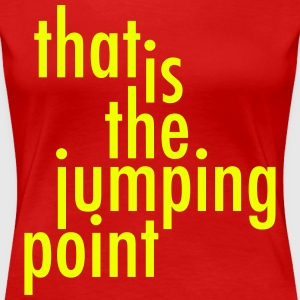 That is the jumping point T-Shirts - Frauen Premium T-Shirt