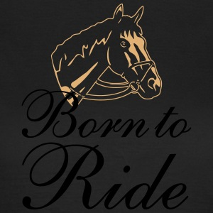 Born To Ride T-Shirts - Frauen T-Shirt