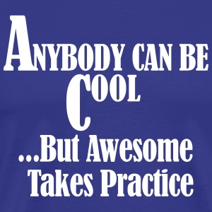 Anybody Can Be Cool But Awesome Takes Practice T-Shirts - Men's Premium T-Shirt