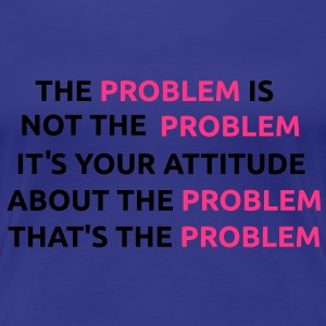 The Problem is Not The problem Tee shirts - T-shirt Premium Femme
