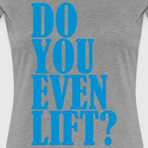 Do You Even Lift Tee shirts - T-shirt Premium Femme