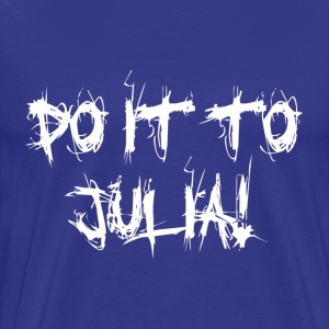 DO IT TO JULIA! T-Shirts - Men's Premium T-Shirt
