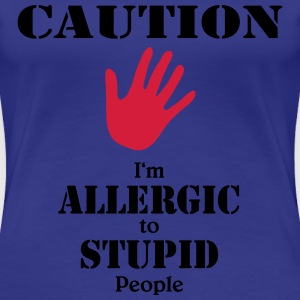 Caution, I'm allergic to stupid people T-Shirts - Women's Premium T-Shirt