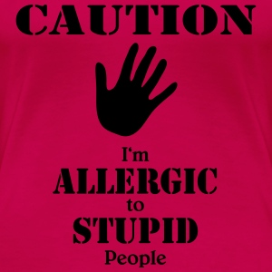 Caution, I'm allergic to stupid people T-Shirts - Frauen Premium T-Shirt
