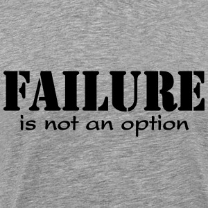 Failure is not option T-Shirts - Men's Premium T-Shirt