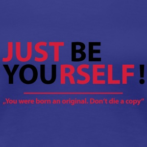just be yourself! T-Shirts - Frauen Premium T-Shirt