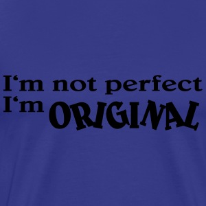 I'm not perfect. I'm original T-Shirts - Men's Premium T-Shirt