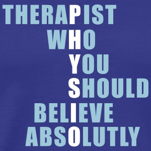 Physio: Therapist who you should believe absolutly T-Shirts - Männer Premium T-Shirt