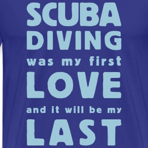 scuba diving was my first love  T-Shirts - Men's Premium T-Shirt