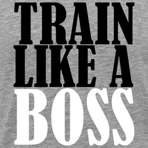 Train Like A Boss T-Shirts - Men's Premium T-Shirt