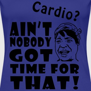 Ain't No Time For Cardio T-Shirts - Women's Premium T-Shirt
