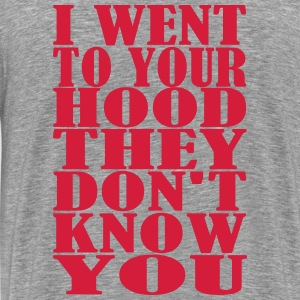I Went To Your Hood T-Shirts - Men's Premium T-Shirt