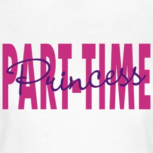 PART TIME PRINCESS - Frauen T-Shirt
