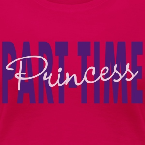 PART TIME PRINCESS - Frauen Premium T-Shirt
