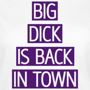 Big Dick is back in town, EUshirt, www.eushirt.com - Frauen T-Shirt