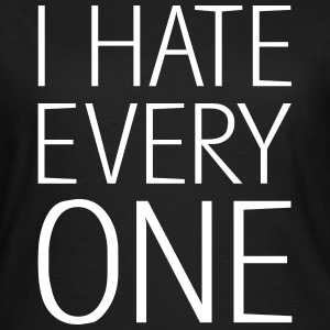 I hate Everyone, EUshirt, www.eushirt.com - Frauen T-Shirt