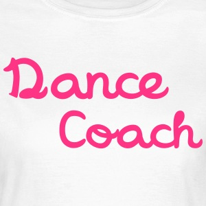 Dance Coach T-Shirts - Women's T-Shirt