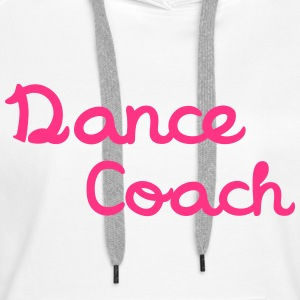 Dance Coach Sweat-shirts - Sweat-shirt à capuche Premium pour femmes