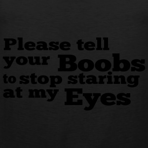 Please tell your boobs to stop staring at my eyes T-Shirts - Men's Premium Tank Top