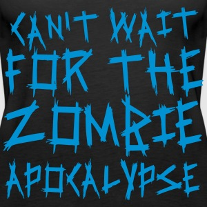 Can't wait for the Zombie Apocalypse Tops - Frauen Premium Tank Top
