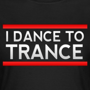 I Dance to Trance T-Shirts - Women's T-Shirt