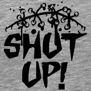 Shut that shut up shut up shut up T-Shirts - Men's Premium T-Shirt