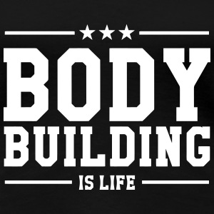 Bodybuilding is life Tee shirts - T-shirt Premium Femme