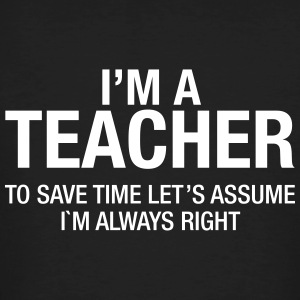 I'm A Teacher - To Save Time Let's Assume... T-Shirts - Men's Organic T-shirt