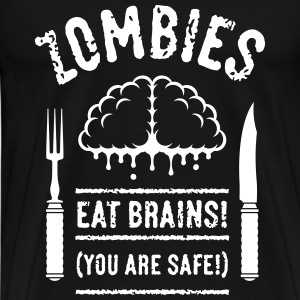 Zombies Eat Brains! You Are Safe! (1C) T-Shirts - Männer Premium T-Shirt