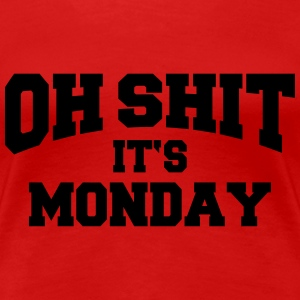 Oh Shit - It's Monday Camisetas - Camiseta premium mujer