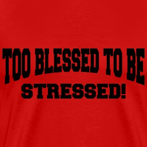 Too blessed to be stressed T-Shirts - Men's Premium T-Shirt