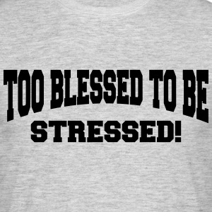 Too blessed to be stressed Magliette - Maglietta da uomo