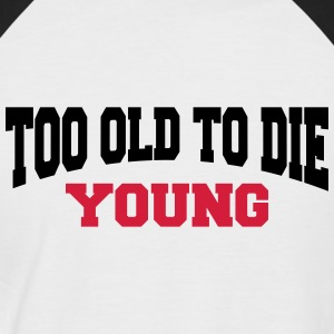 Too old to die young T-Shirts - Men's Baseball T-Shirt