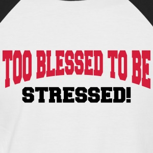 Too blessed to be stressed Magliette - Maglia da baseball a manica corta da uomo