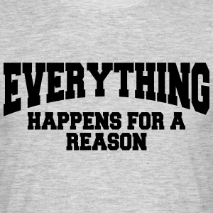Everything happens for a reason T-Shirts - Männer T-Shirt