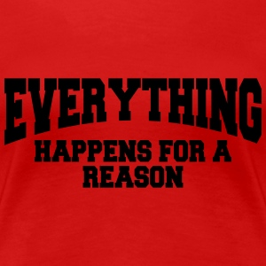 Everything happens for a reason T-Shirts - Women's Premium T-Shirt