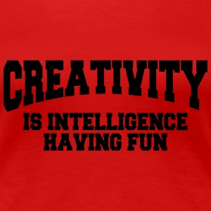 Creativity is intelligence having fun T-Shirts - Women's Premium T-Shirt