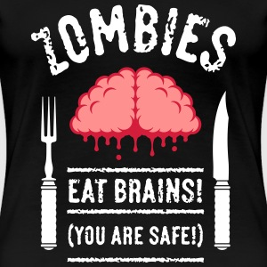 Zombies Eat Brains! You Are Safe! (3C) T-Shirts - Frauen Premium T-Shirt