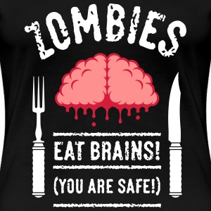 Zombies Eat Brains! You Are Safe! (3C) T-Shirts - Women's Premium T-Shirt