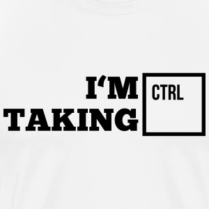 i_am_taking_control1_1f Tee shirts - T-shirt Premium Homme