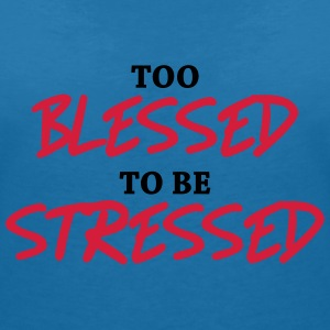 Too blessed to be stressed Magliette - Maglietta da donna scollo a V