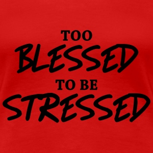 Too blessed to be stressed T-Shirts - Women's Premium T-Shirt